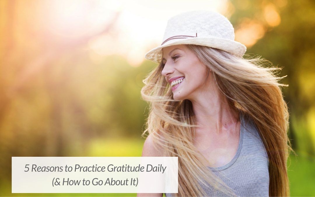 5 Reasons to Practice Gratitude Daily (& How to Go About It)