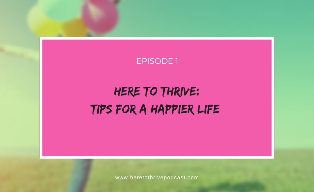 #1 – Introduction to Here to Thrive: the Podcast