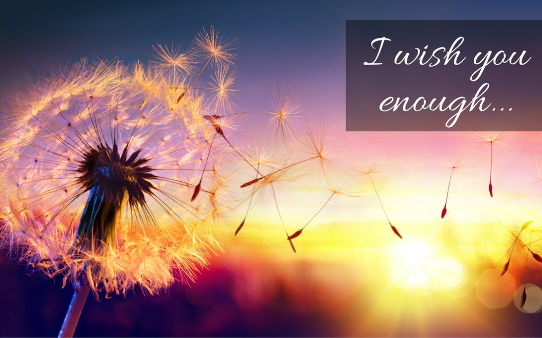 I Wish You Enough …
