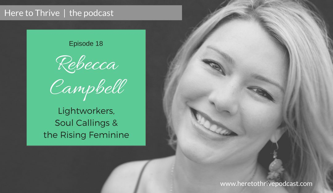 #18: Rebecca Campbell – Lightworkers, Soul Callings & the Rising Feminine