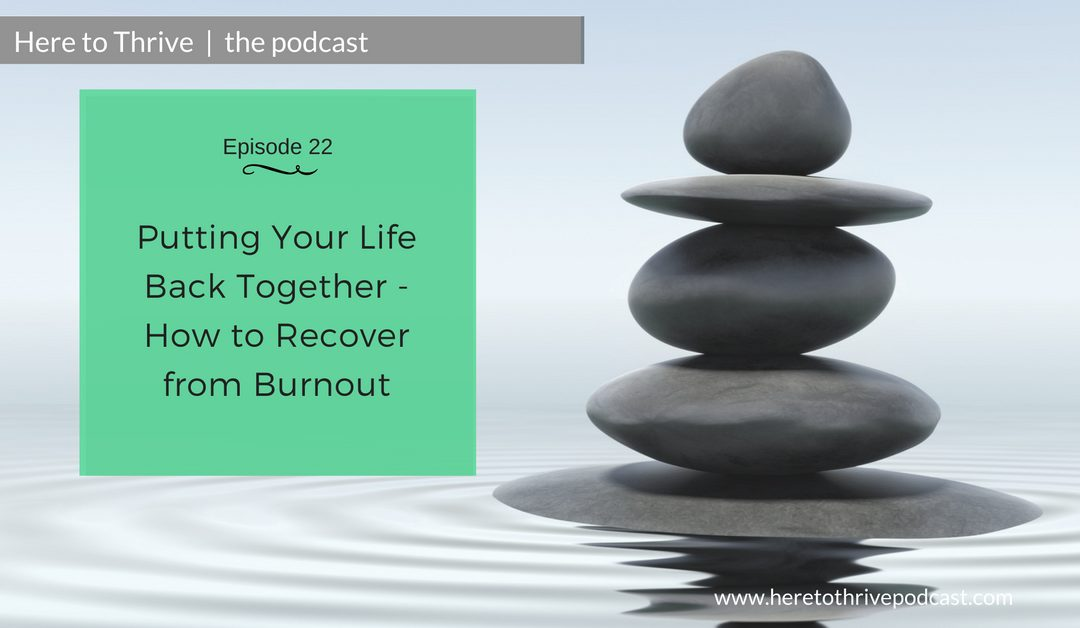 #22: Putting Your Life Back Together – How to Recover from Burnout