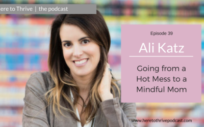 #39. Ali Katz – Going from a Hot Mess to a Mindful Mom