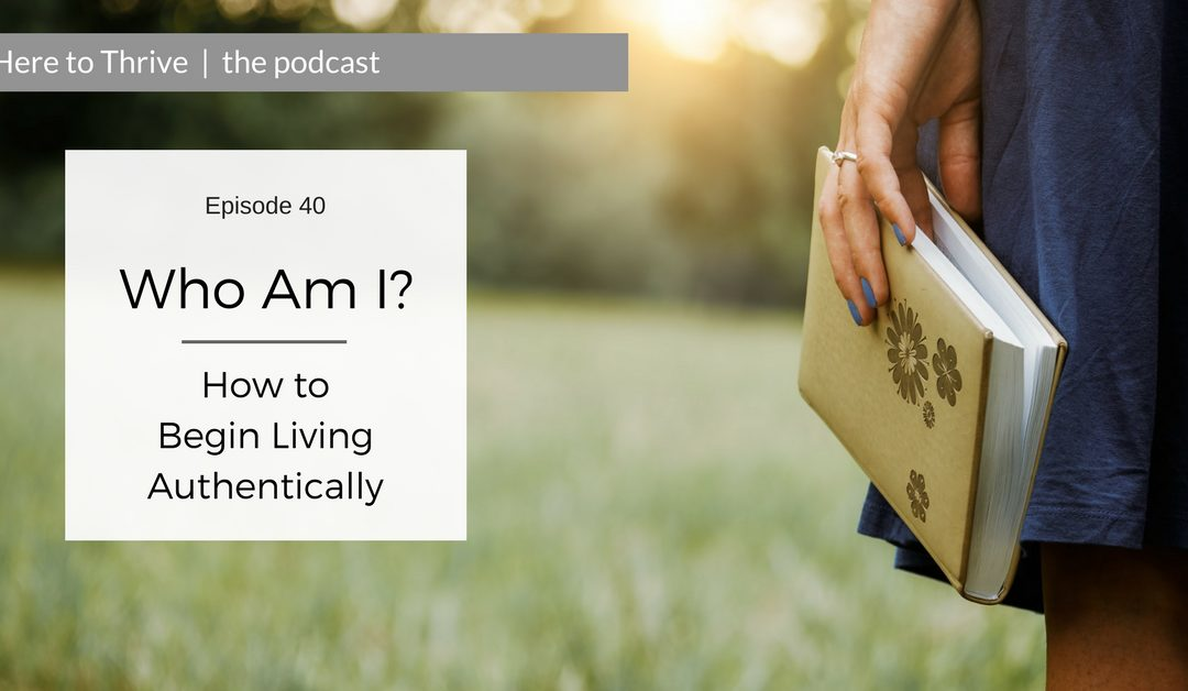 #40. Who Am I? How to Begin Living Authentically