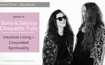 #42. Sonia & Sabrina Choquette-Tully : Intuitive Living + Grounded Spirituality