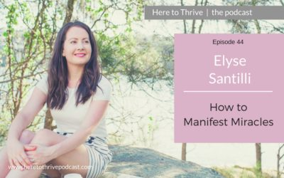 #44. Elyse Santilli – How to Manifest Miracles