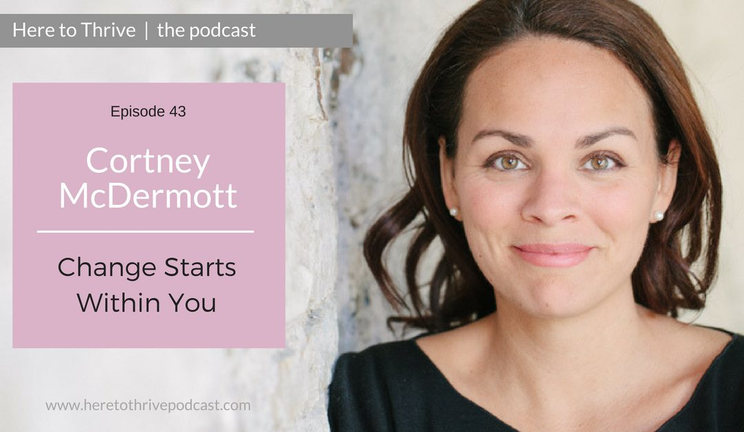 #43. Cortney McDermott: Change Starts Within You