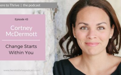 #43. Cortney McDermott: Change Starts Within You