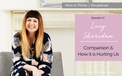 #47. Lucy Sheridan on Comparison & How it is Hurting Us