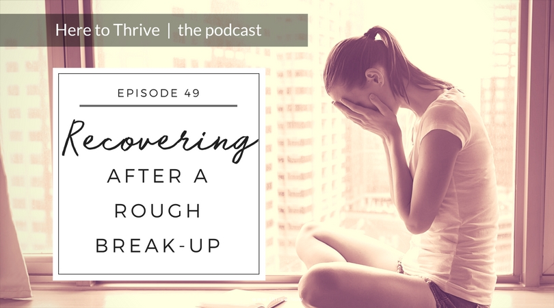 #49. How to Recover After a Rough Break Up