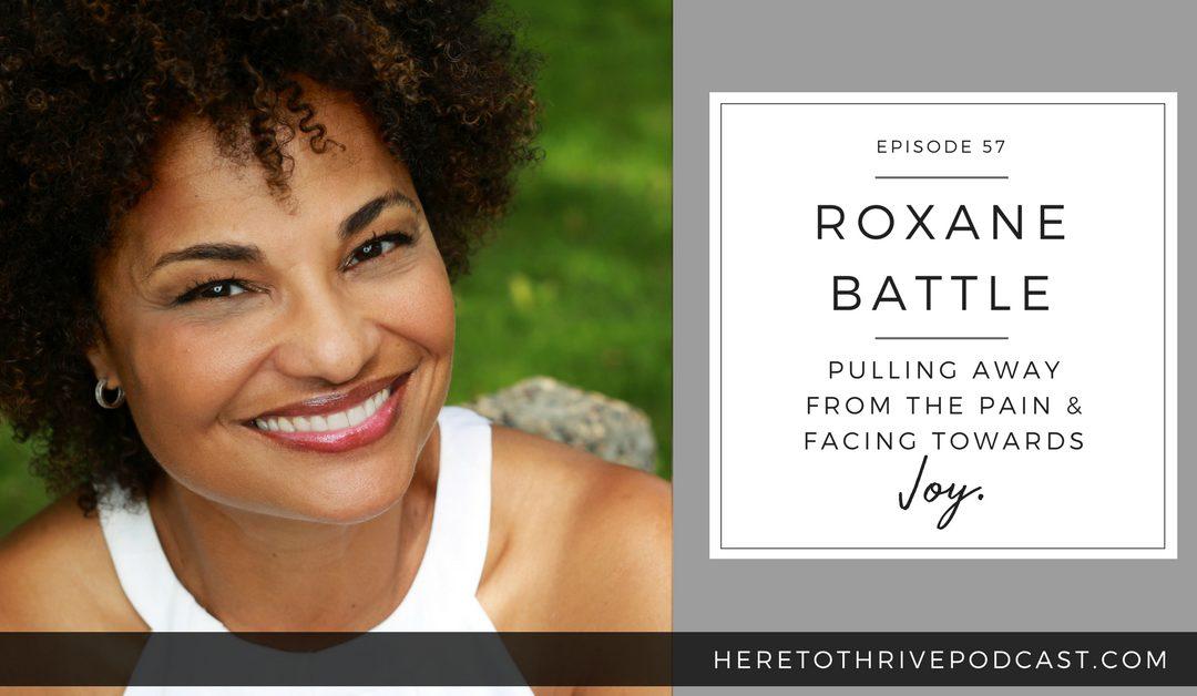 #57. Roxane Battle – Facing Towards the Joy