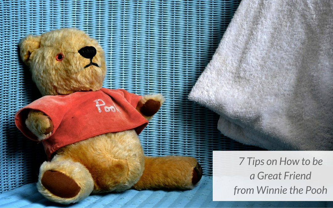 7 Tips on Being a Good Friend Inspired by Winnie the Pooh