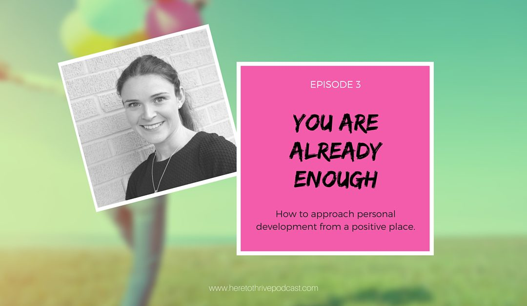 #3 – How to Approach Personal Development from a Place of Already Being Enough