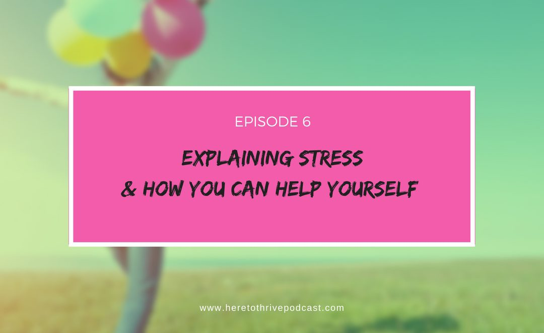 #6: Explaining Stress & How You Can Help Yourself