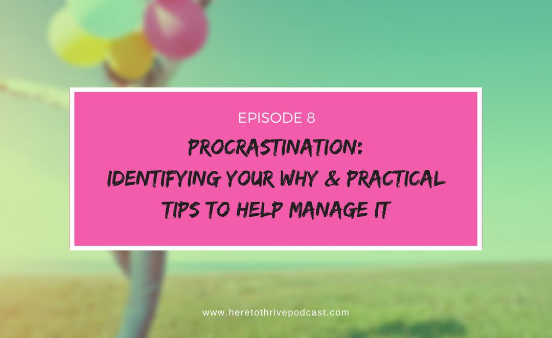 #8: Procrastination – Identifying Your Why & Practical Tips to Help Manage It