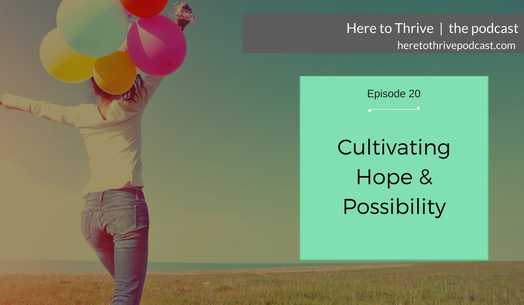 #20: Cultivating Hope & Possibility