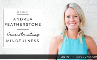 #62. Andrea Featherstone: Deconstructing Mindfulness